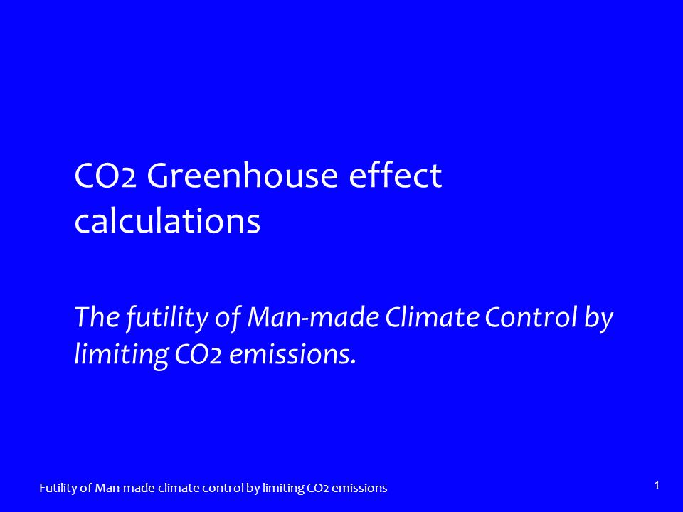 Current Man-made - Natural CO2: 390 ppm v Futility of Man-made climate control by limiting CO2 emissions 12