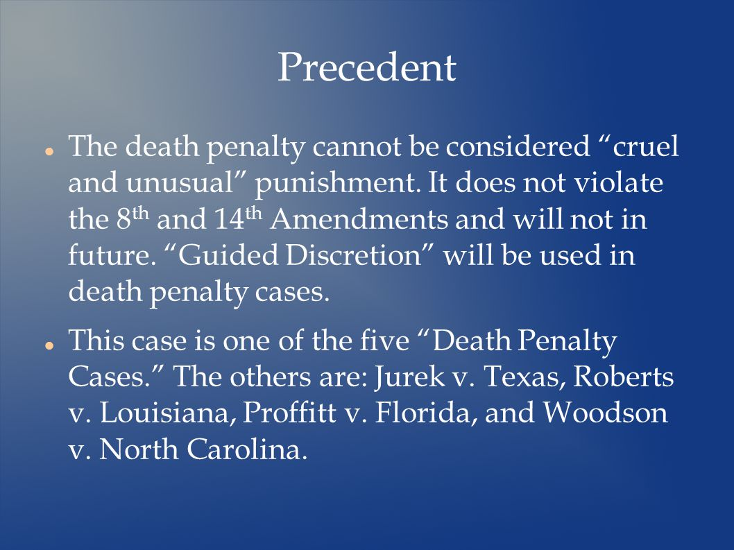 Precedent The death penalty cannot be considered cruel and unusual punishment.