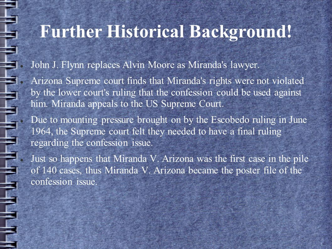Further Historical Background. John J. Flynn replaces Alvin Moore as Miranda s lawyer.