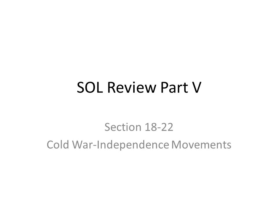 SOL Review Part V Section 18-22 Cold War-Independence Movements