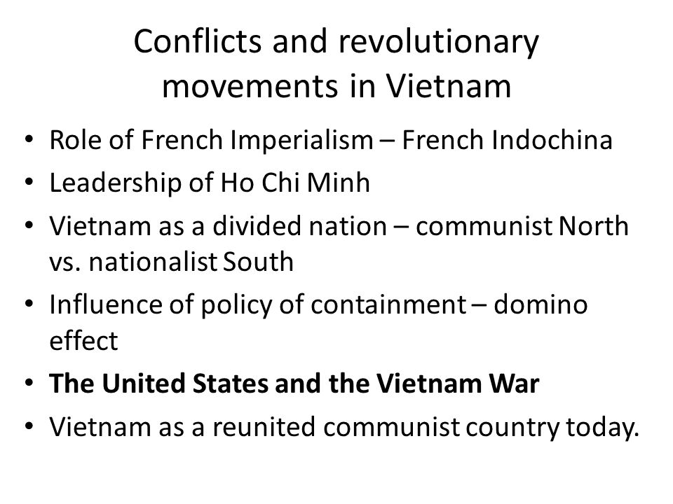 Conflicts and revolutionary movements in Vietnam Role of French Imperialism – French Indochina Leadership of Ho Chi Minh Vietnam as a divided nation –