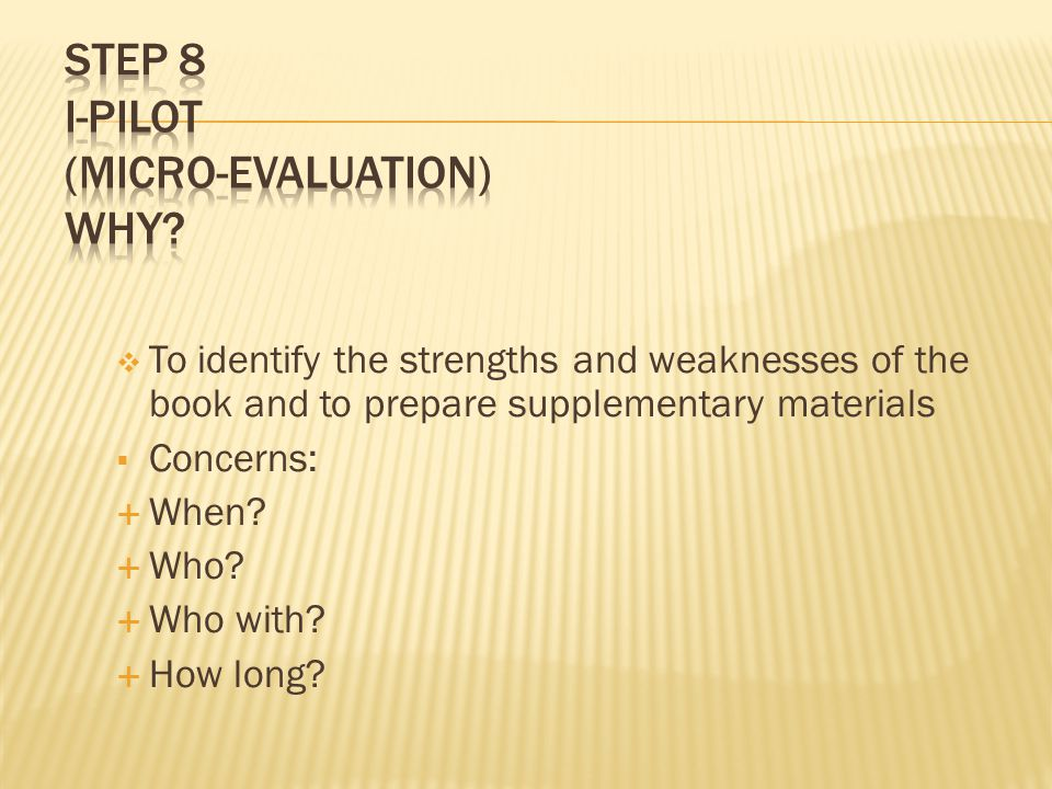  To identify the strengths and weaknesses of the book and to prepare supplementary materials  Concerns:  When.