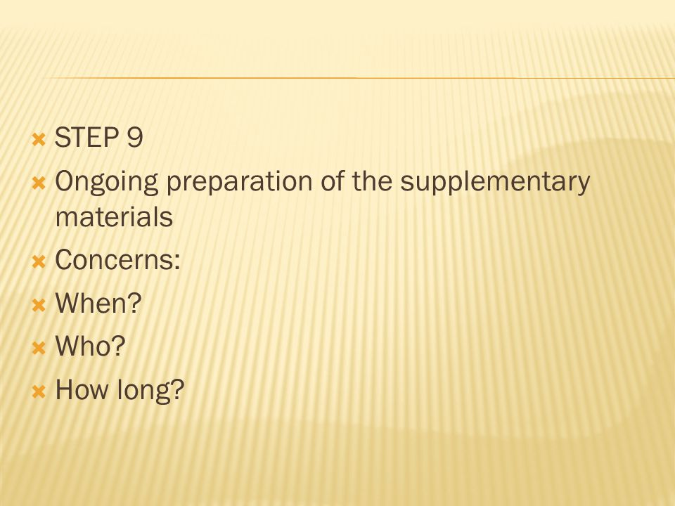  STEP 9  Ongoing preparation of the supplementary materials  Concerns:  When.