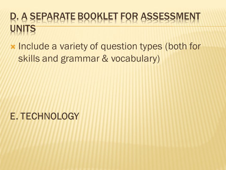  Include a variety of question types (both for skills and grammar & vocabulary) E. TECHNOLOGY