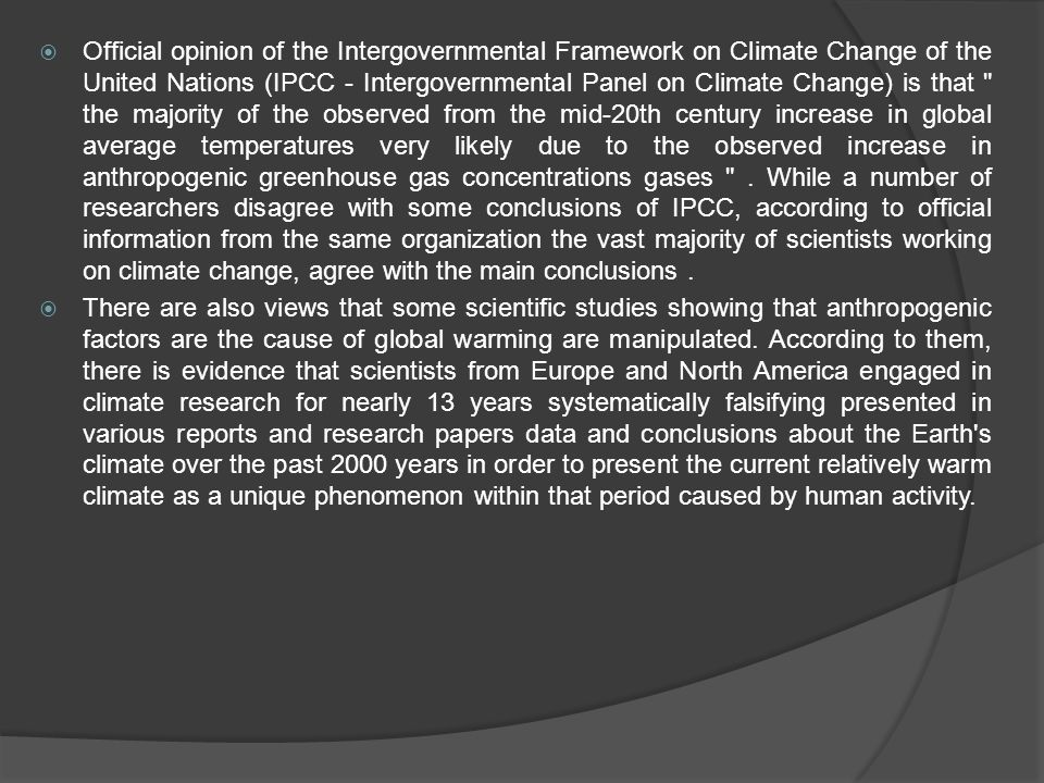  Official opinion of the Intergovernmental Framework on Climate Change of the United Nations (IPCC - Intergovernmental Panel on Climate Change) is that the majority of the observed from the mid-20th century increase in global average temperatures very likely due to the observed increase in anthropogenic greenhouse gas concentrations gases .