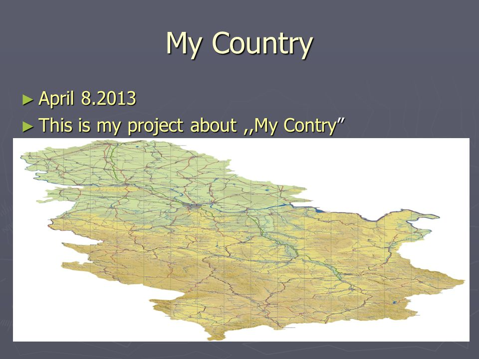 My Country ► April 8.2013 ► This is my project about,,My Contry
