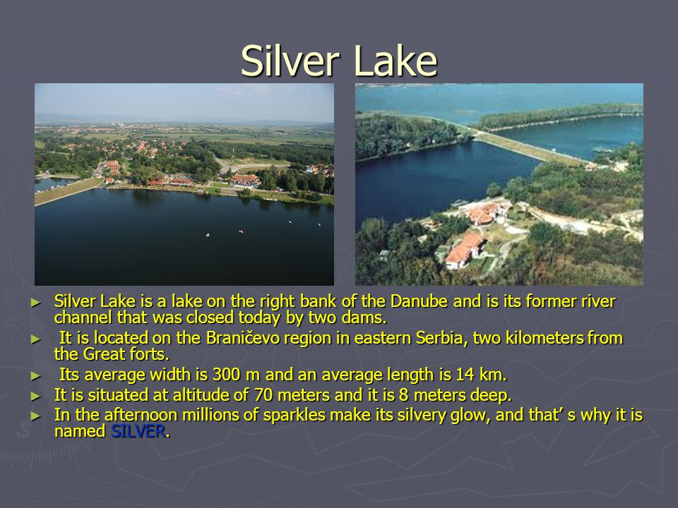 Silver Lake ► Silver Lake is a lake on the right bank of the Danube and is its former river channel that was closed today by two dams. ► It is located