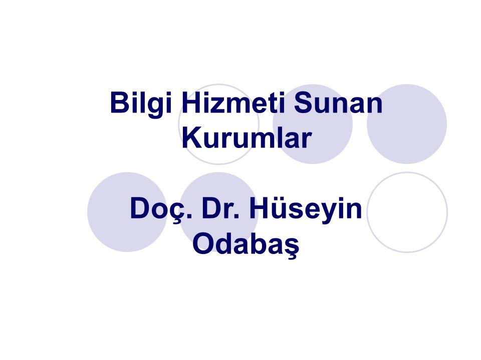 Bilgi Hizmeti Sunan Kurumlar Doç. Dr. Hüseyin Odabaş