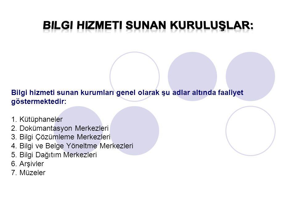 Bilgi hizmeti sunan kurumları genel olarak şu adlar altında faaliyet göstermektedir: 1.