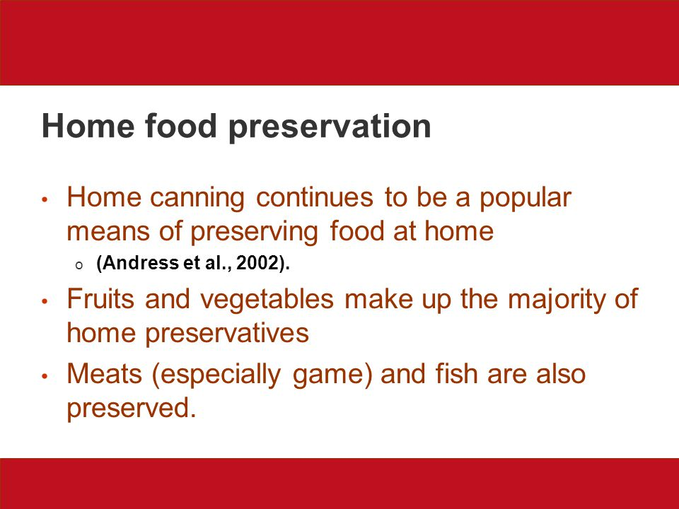 Home food preservation Home canning continues to be a popular means of preserving food at home o (Andress et al., 2002).