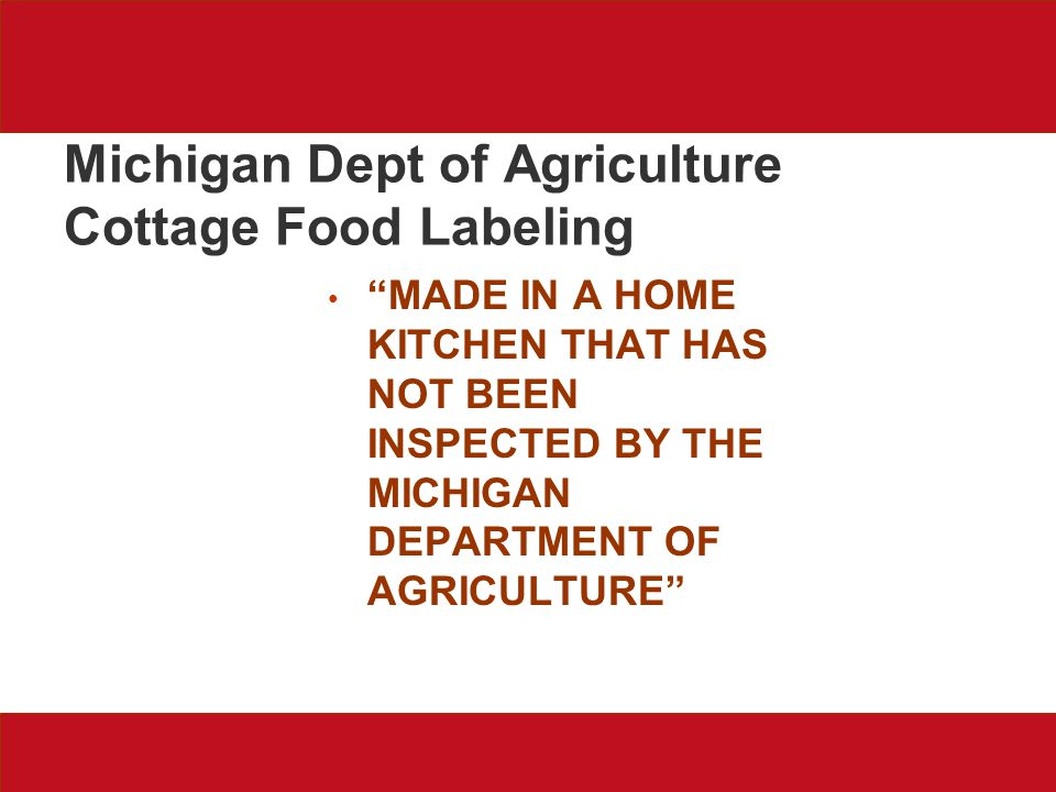 Michigan Dept of Agriculture Cottage Food Labeling MADE IN A HOME KITCHEN THAT HAS NOT BEEN INSPECTED BY THE MICHIGAN DEPARTMENT OF AGRICULTURE