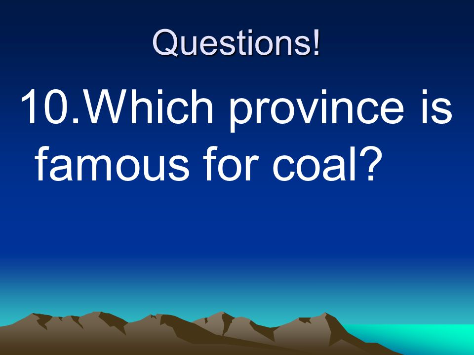 Questions! 10.Which province is famous for coal?