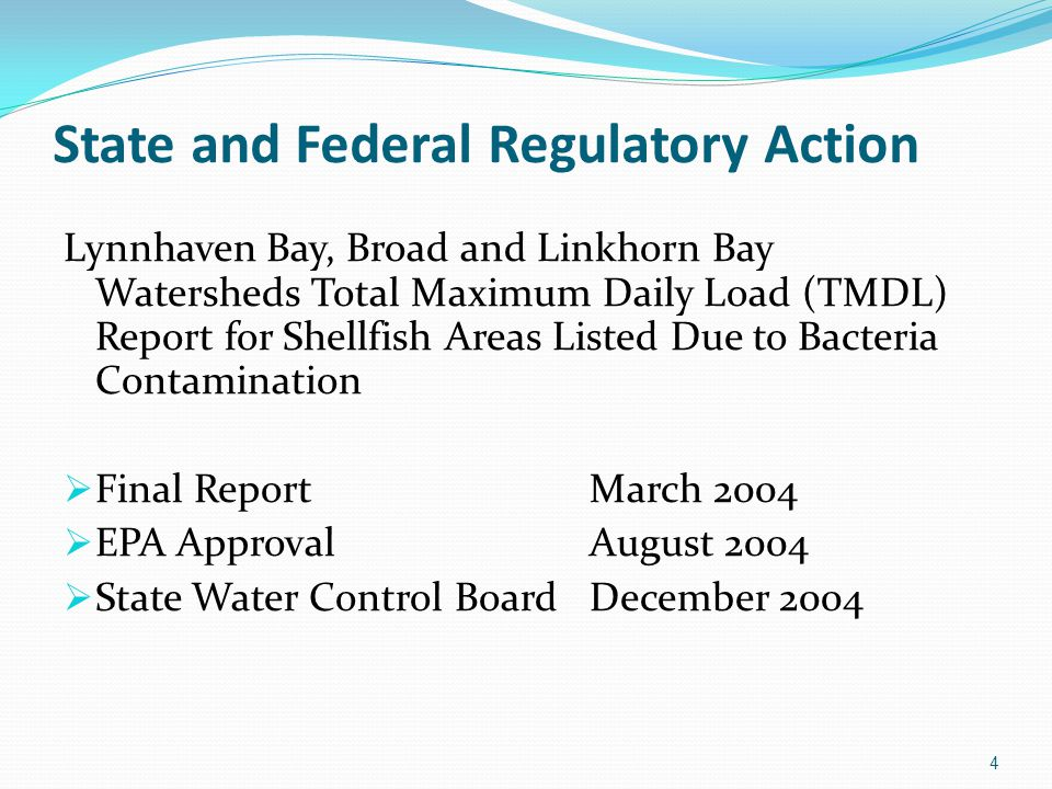 State and Federal Regulatory Action Lynnhaven Bay, Broad and Linkhorn Bay Watersheds Total Maximum Daily Load (TMDL) Report for Shellfish Areas Listed Due to Bacteria Contamination  Final Report March 2004  EPA Approval August 2004  State Water Control BoardDecember 2004 4