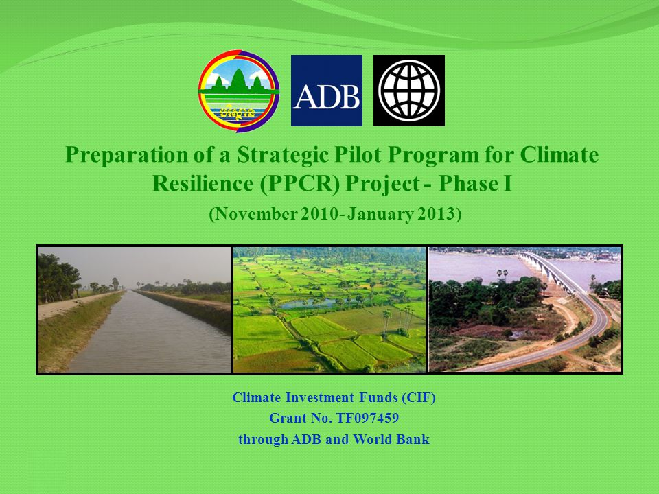 Preparation of a Strategic Pilot Program for Climate Resilience (PPCR) Project - Phase I (November 2010- January 2013) Climate Investment Funds (CIF) Grant No.