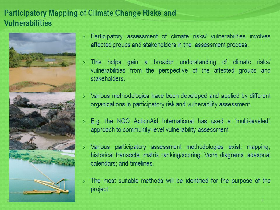 › Participatory assessment of climate risks/ vulnerabilities involves affected groups and stakeholders in the assessment process.