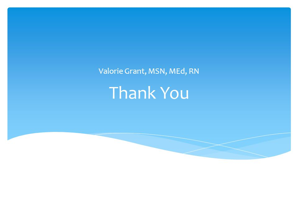 Thank You Valorie Grant, MSN, MEd, RN