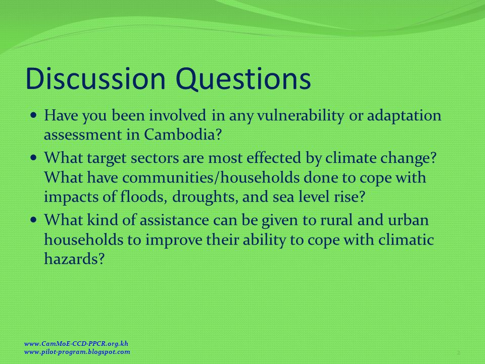 Discussion Questions Have you been involved in any vulnerability or adaptation assessment in Cambodia? What target sectors are most effected by climat