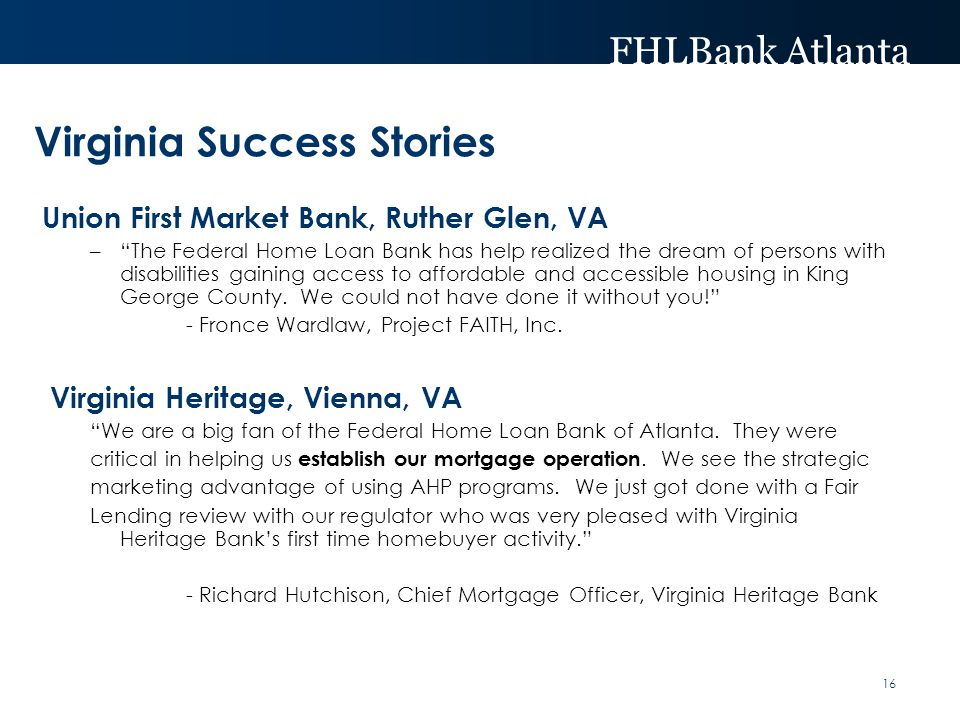 FHLBank Atlanta 16 Virginia Success Stories Union First Market Bank, Ruther Glen, VA – The Federal Home Loan Bank has help realized the dream of persons with disabilities gaining access to affordable and accessible housing in King George County.