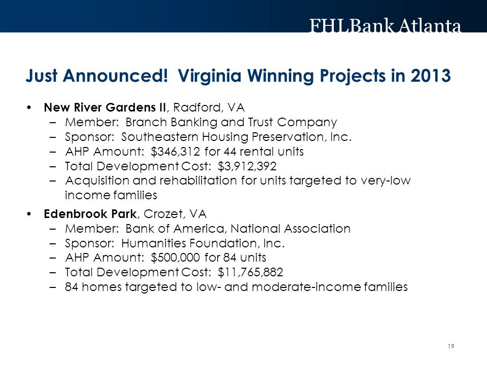 FHLBank Atlanta Just Announced! Virginia Winning Projects in 2013 New River Gardens II, Radford, VA –Member: Branch Banking and Trust Company –Sponsor