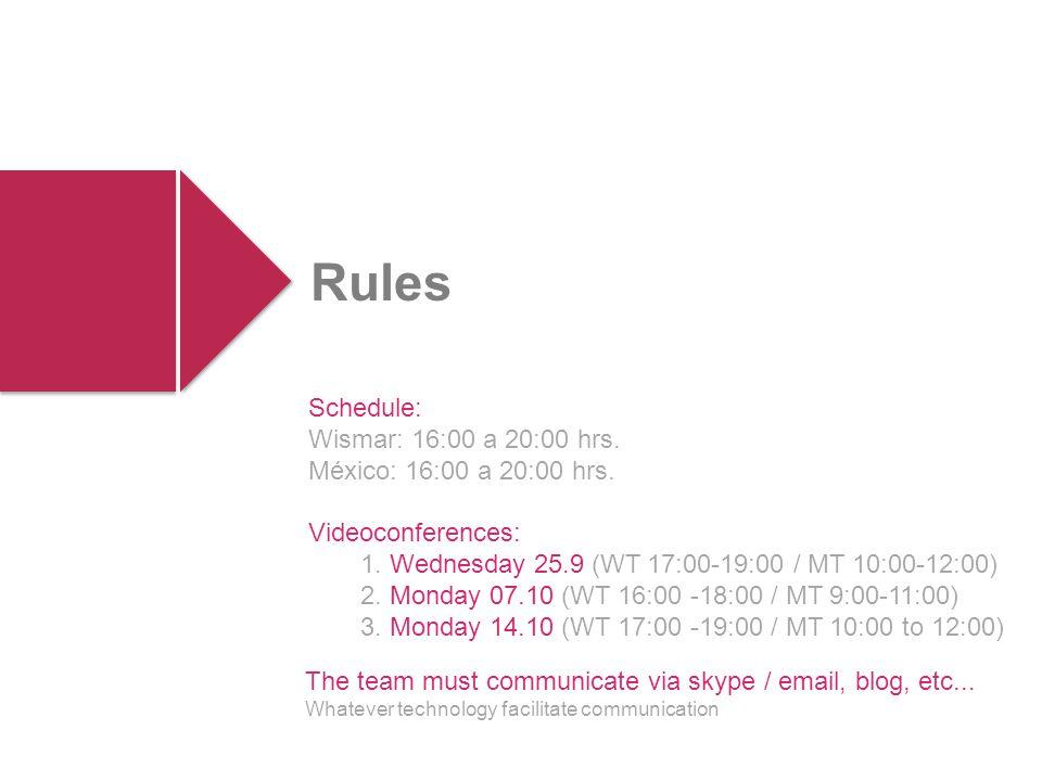Schedule: Wismar: 16:00 a 20:00 hrs. México: 16:00 a 20:00 hrs.