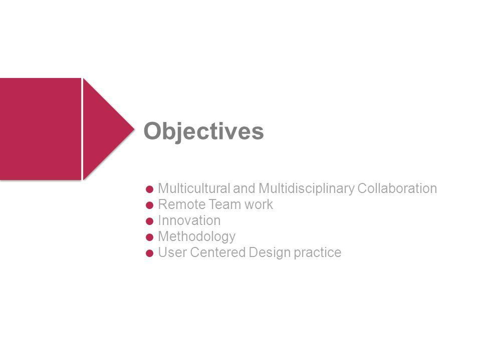 Multicultural and Multidisciplinary Collaboration Remote Team work Innovation Methodology User Centered Design practice Objectives