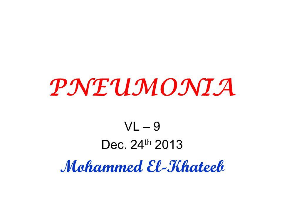 PNEUMONIA VL – 9 Dec. 24 th 2013 Mohammed El-Khateeb
