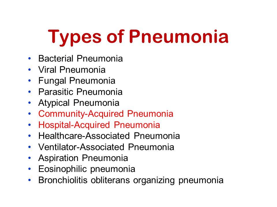 Bacterial Pneumonia Viral Pneumonia Fungal Pneumonia Parasitic Pneumonia Atypical Pneumonia Community-Acquired Pneumonia Hospital-Acquired Pneumonia H