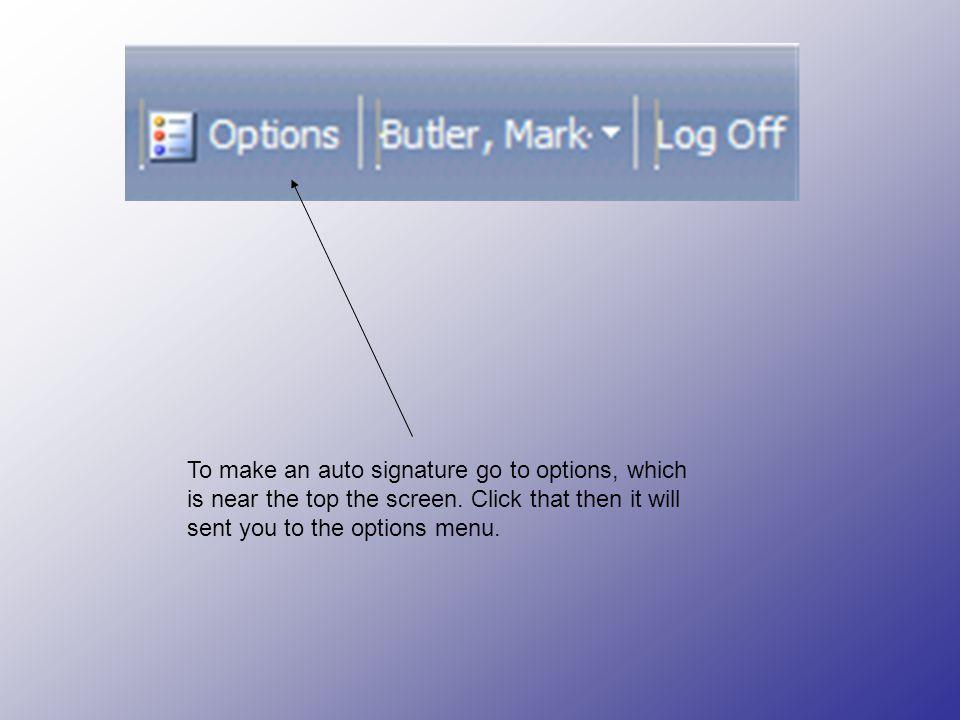 To make an auto signature go to options, which is near the top the screen.
