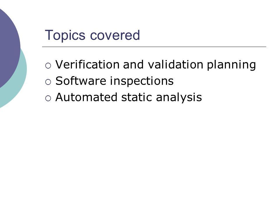 Topics covered  Verification and validation planning  Software inspections  Automated static analysis