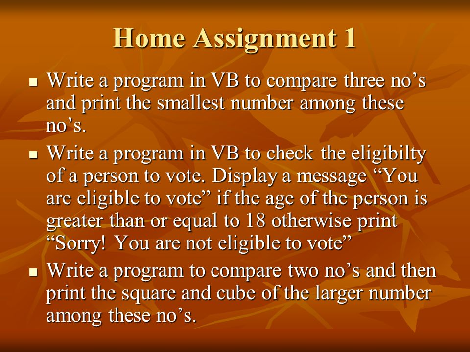 Home Assignment 1 Write a program in VB to compare three no's and print the smallest number among these no's.