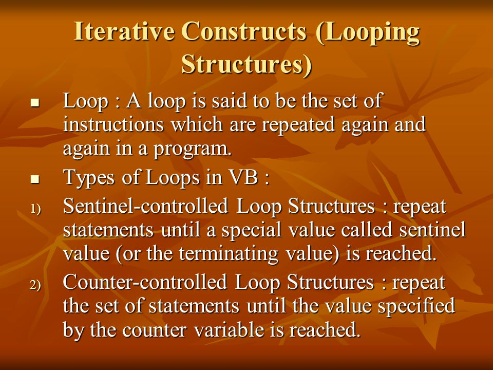 Iterative Constructs (Looping Structures) Loop : A loop is said to be the set of instructions which are repeated again and again in a program.