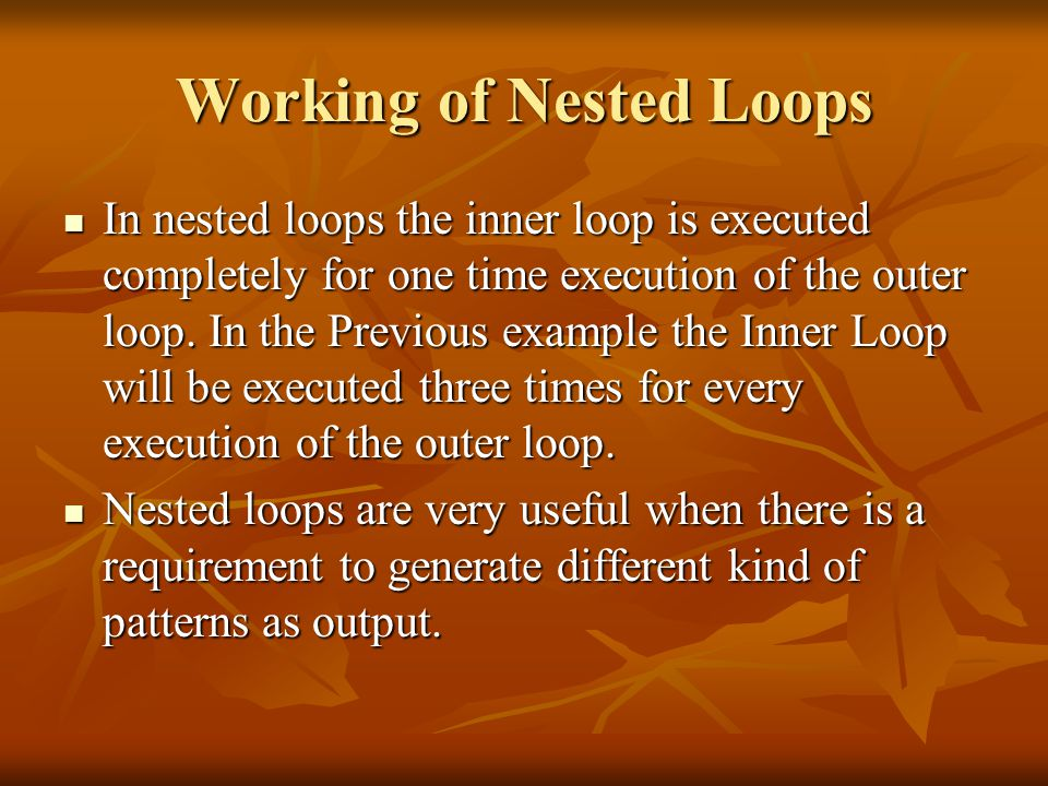 Working of Nested Loops In nested loops the inner loop is executed completely for one time execution of the outer loop.