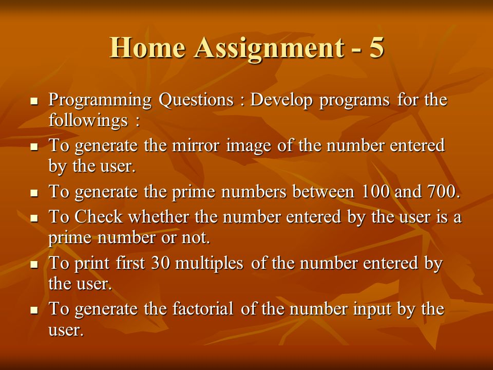 Home Assignment - 5 Programming Questions : Develop programs for the followings : Programming Questions : Develop programs for the followings : To generate the mirror image of the number entered by the user.