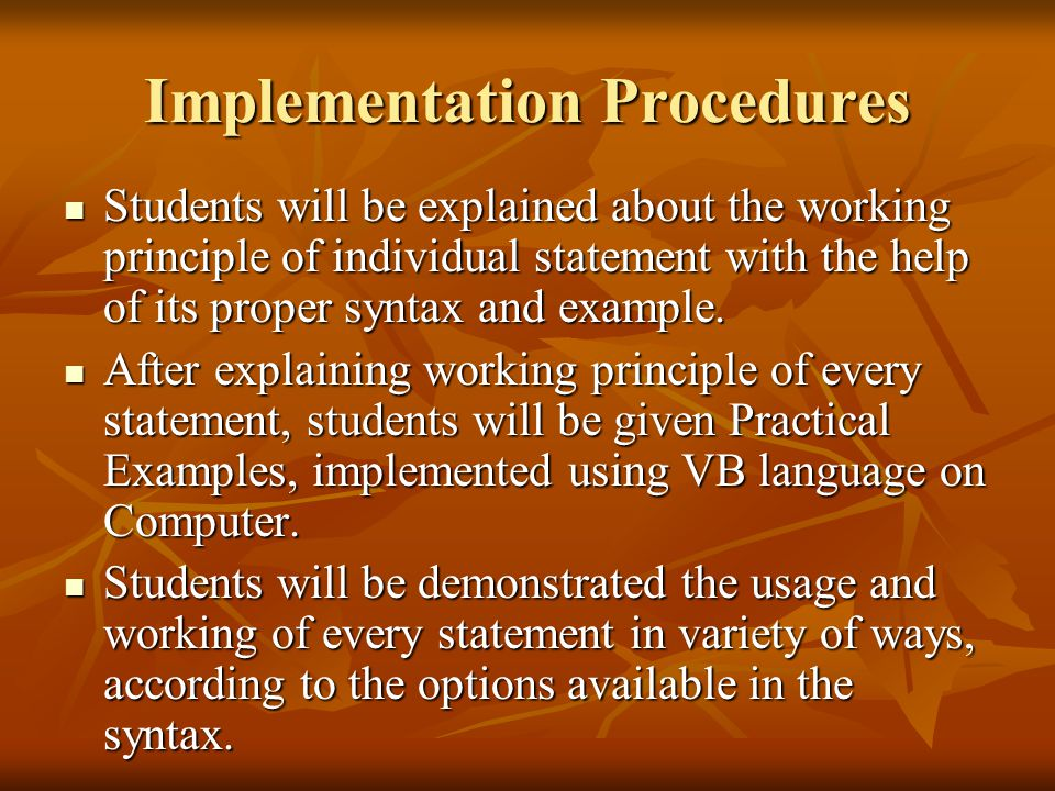 Implementation Procedures Students will be explained about the working principle of individual statement with the help of its proper syntax and example.