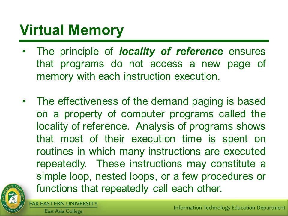 Virtual Memory The principle of locality of reference ensures that programs do not access a new page of memory with each instruction execution. The ef