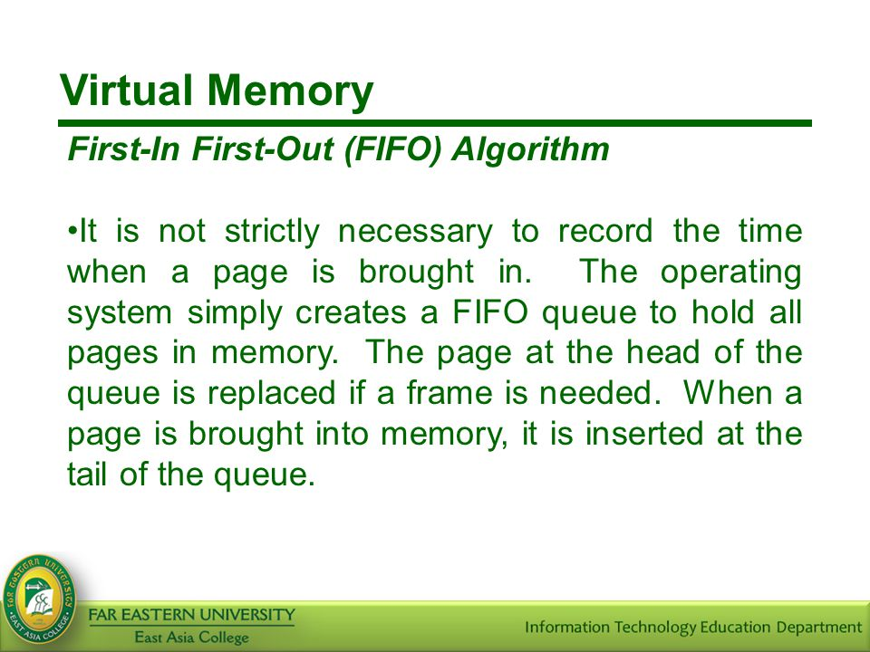 Virtual Memory First-In First-Out (FIFO) Algorithm It is not strictly necessary to record the time when a page is brought in. The operating system sim
