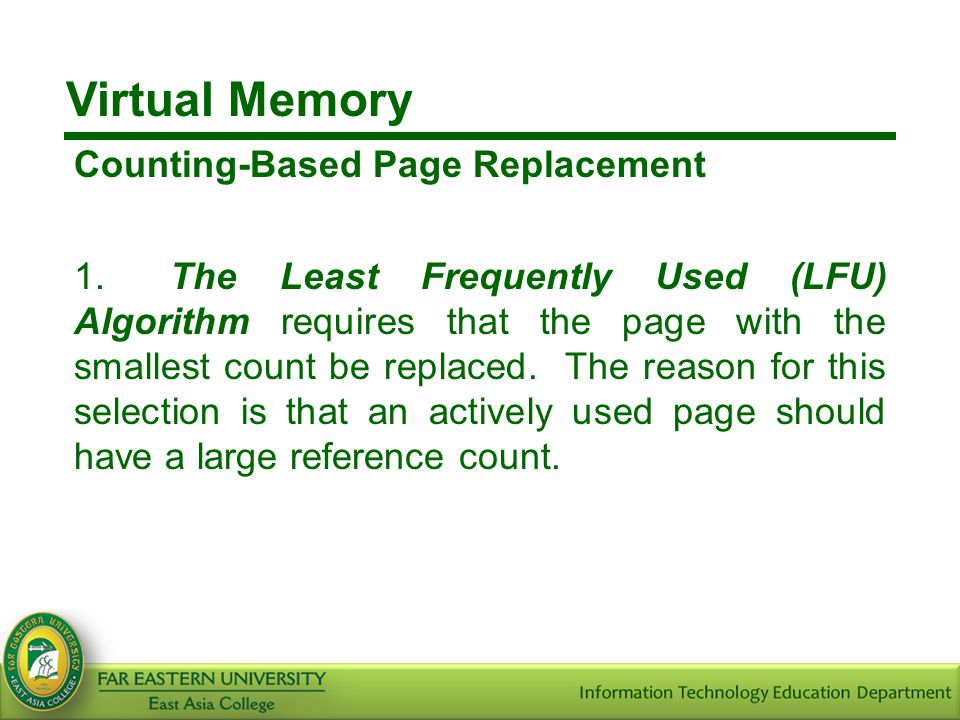 Virtual Memory Counting-Based Page Replacement 1.The Least Frequently Used (LFU) Algorithm requires that the page with the smallest count be replaced.