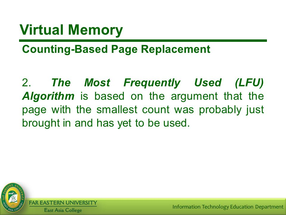 Virtual Memory Counting-Based Page Replacement 2.The Most Frequently Used (LFU) Algorithm is based on the argument that the page with the smallest cou