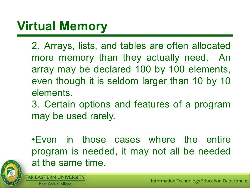 Virtual Memory 2.Arrays, lists, and tables are often allocated more memory than they actually need. An array may be declared 100 by 100 elements, even