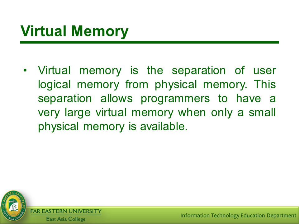 Virtual Memory Virtual memory is the separation of user logical memory from physical memory. This separation allows programmers to have a very large v