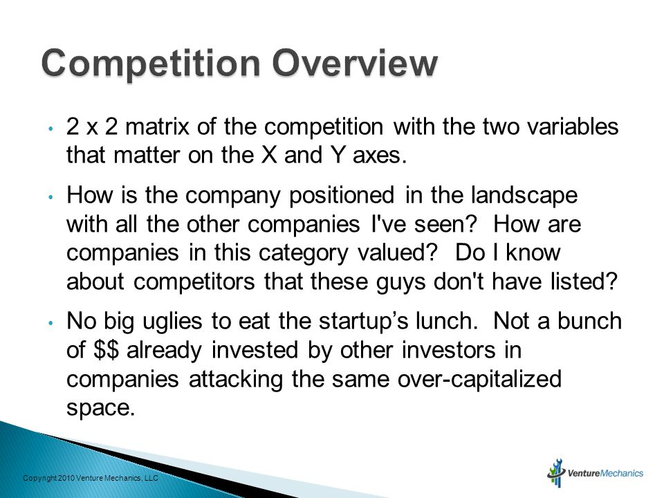 2 x 2 matrix of the competition with the two variables that matter on the X and Y axes. How is the company positioned in the landscape with all the ot