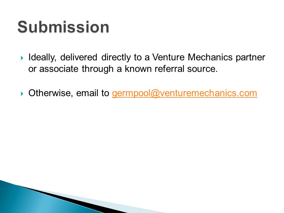  Ideally, delivered directly to a Venture Mechanics partner or associate through a known referral source.  Otherwise, email to germpool@venturemecha