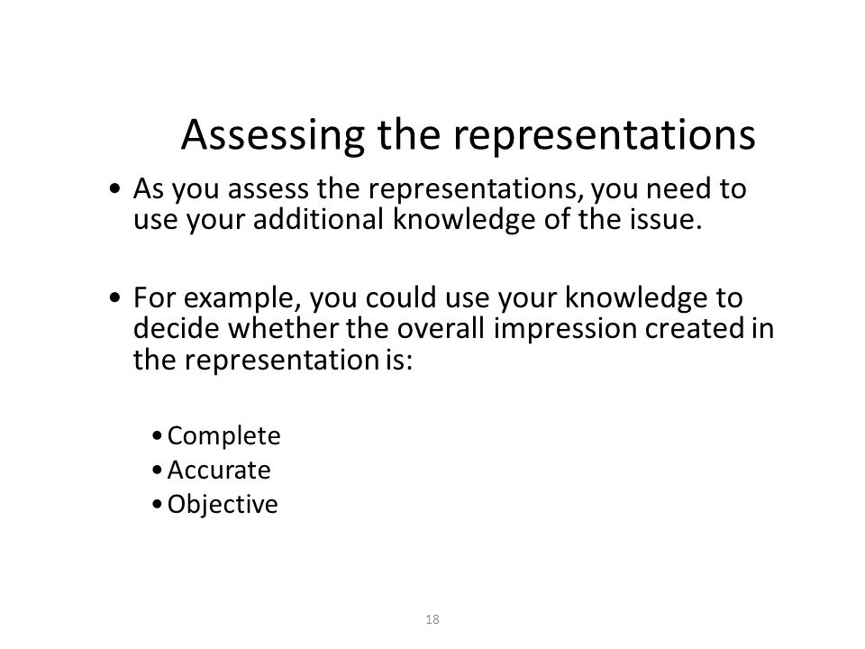 18 Assessing the representations As you assess the representations, you need to use your additional knowledge of the issue.