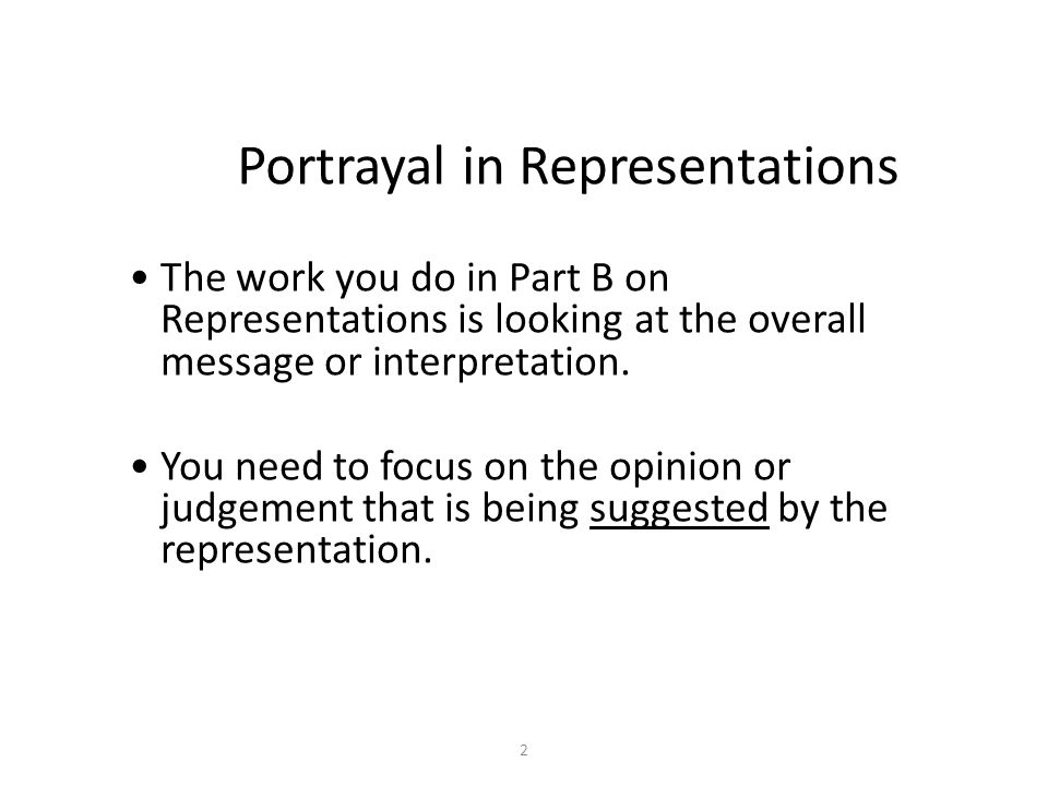 2 Portrayal in Representations The work you do in Part B on Representations is looking at the overall message or interpretation.
