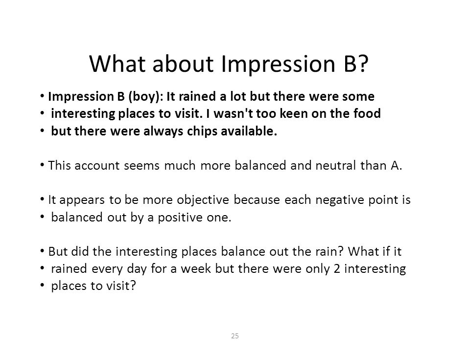 25 Impression B (boy): It rained a lot but there were some interesting places to visit.