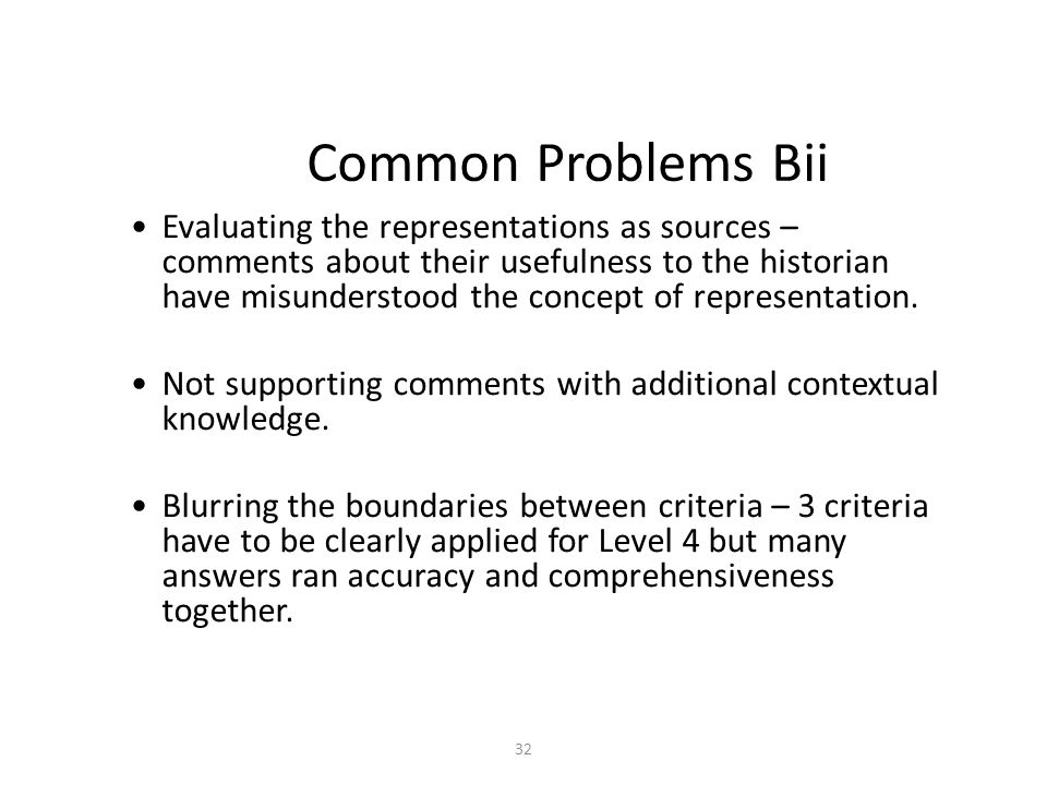 32 Common Problems Bii Evaluating the representations as sources – comments about their usefulness to the historian have misunderstood the concept of representation.