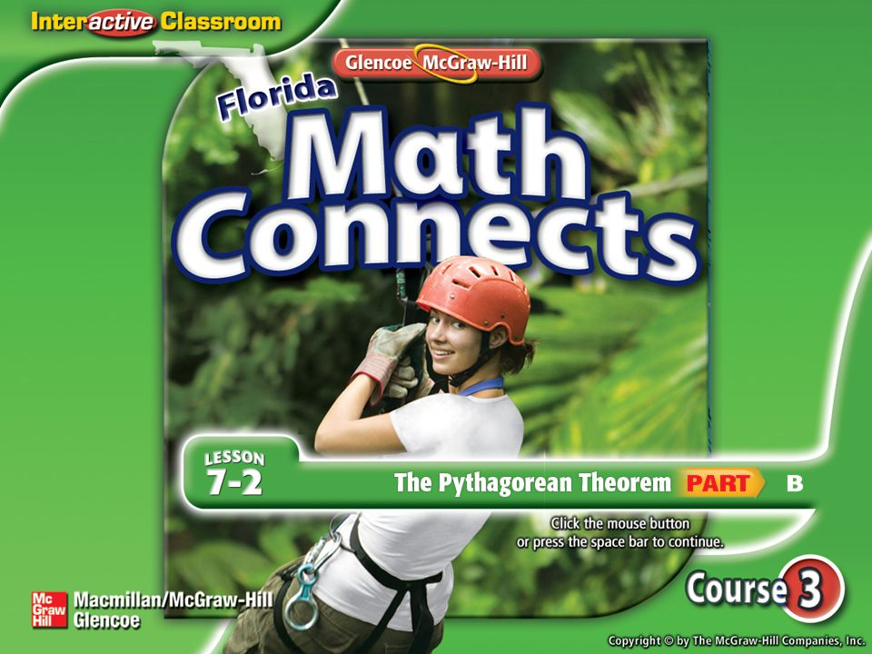 Lesson Menu Main Idea and New Vocabulary NGSSS Key Concept:Pythagorean Theorem Example 1:Find a Missing Length Example 2:Find a Missing Length Key Concept:Converse of Pythagorean Theorem Example 3:Identify a Right Triangle Five-Minute Check