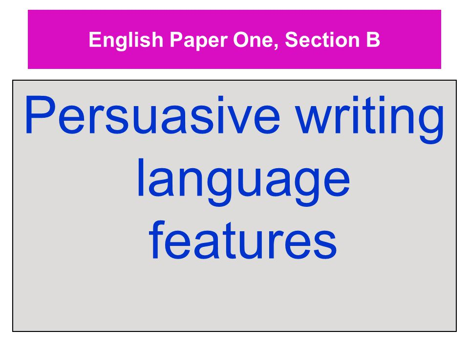 English Paper One, Section B Persuasive writing language features