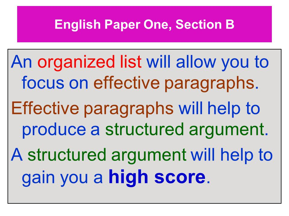 English Paper One, Section B An organized list will allow you to focus on effective paragraphs.