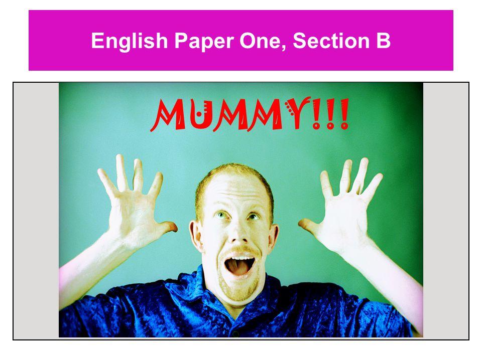 English Paper One, Section B MUMMY!!!